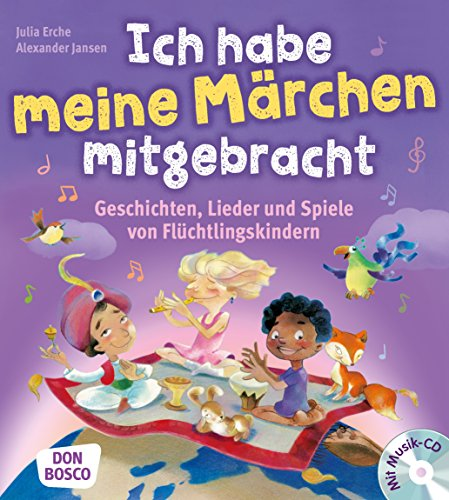 Ich habe meine Märchen mitgebracht, m. Audio-CD: Geschichten, Lieder und Spiele von Flüchtlingskindern (Spiele und Ideen für Kinder mit Migrations- oder Fluchterfahrung)