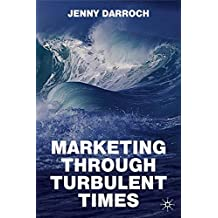 Marketing Through Turbulent Times by J. Darroch (2009-10-15)
