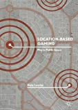 Location-Based Gaming: Play in Public Space (English Edition)