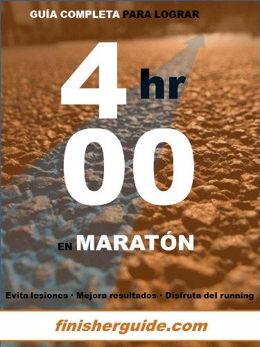 Guía completa para bajar de 4 horas en Maratón (Planes de entrenamiento para Maratón de finisherguide nº 400) por Marcus Mingus