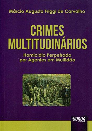 Crimes multitudinários. homicídio perpetrado por agentes em multidão