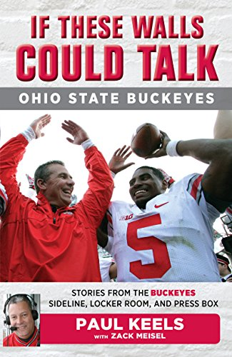 If These Walls Could Talk: Ohio State: Stories from the Buckeyes Sideline, Locker Room, and Press Box