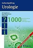 Facharztprüfung Urologie: 1000 kommentierte Prüfungsfragen (Reihe, FACHARZTPRÜFUNGSREIH) -