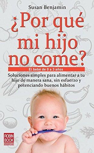 ¿Por qué mi hijo no come?: El bebé de 0 a 3 años (Bebe/nuevos Padres)
