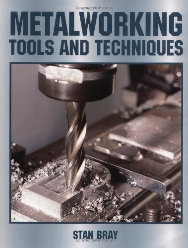 Metalworking Tools and Techniques by Stan Bray (2003-04-01)