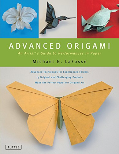 Advanced Origami  An Artist'S Guide to Performances in Paper /Anglais