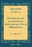 Recherches Sur Les Anciennes Monnaies de L'Italie Meridionale (Classic Reprint)...
