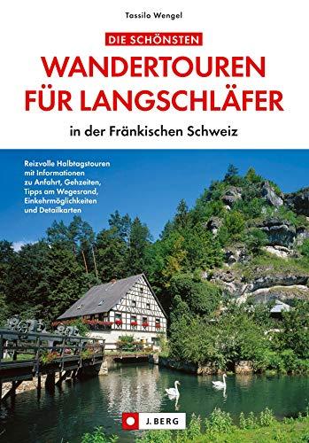 Die schönsten Wandertouren für Langschläfer in der Fränkischen Schweiz - ein Wanderführer mit kurzen, leichten Wanderungen und Spaziergängen rund um Pottenstein, ... Detailwanderkarten, Einkehrmöglichk
