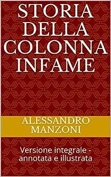 Storia Della Colonna Infame: Versione Integrale - Annotata E Illustrata por Alessandro  Manzoni Gratis