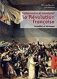 Comprendre et enseigner la Révolution française - Actualité et héritages...