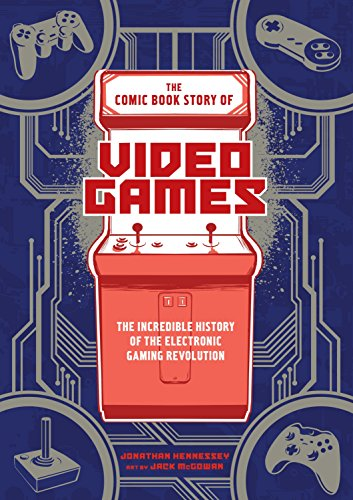 The Comic Book Story of Video Games: The Incredible History of the Electronic Gaming Revolution por Jonathan Hennessey