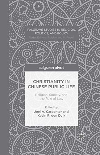 Christianity in Chinese Public Life: Religion, Society, and the Rule of Law (Palgrave Studies in Religion, Politics, and Policy)