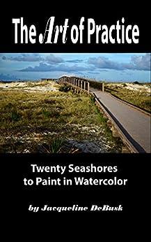 The Art of Practice: Twenty Seashores to Paint in Watercolor (Landscapes: Seashores Book 1) Descargar PDF