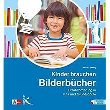 Kinder brauchen Bilderbücher: Erzählförderung in Kita und Grundschule