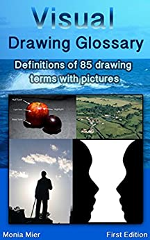 Visual Drawing Glossary: Definitions of 85 drawing terms with pictures by [Mier, Monia]