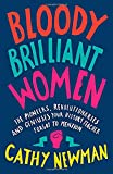 Bloody Brilliant Women: The Pioneers, Revolutionaries and Geniuses Your History Teach...