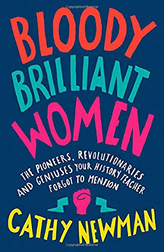 Bloody Brilliant Women: The Pioneers, Revolutionaries and Geniuses Your History Teacher Forgot to Mention por Cathy Newman