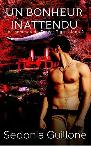 Un bonheur inattendu: (Les hommes de Tokyo: Tigre Blanc tome 2) par [Guillone, Sedonia]