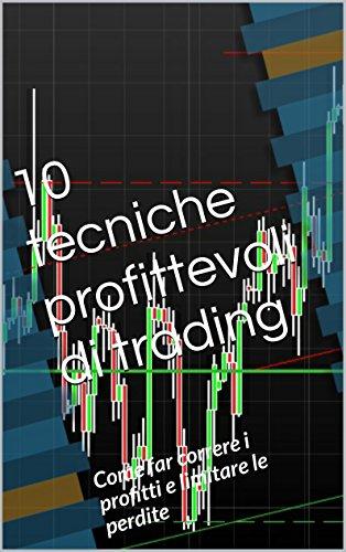 10 tecniche profittevoli di trading: Come far correre i profitti e limitare le perdite