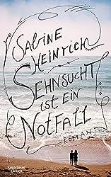 Sehnsucht ist ein Notfall: Roman