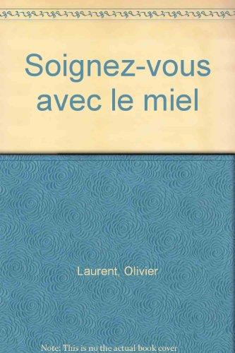 Soignez-vous avec le miel par Olivier Laurent