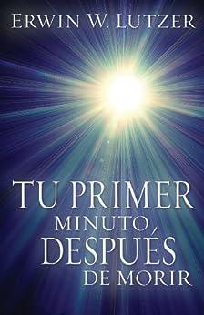 Tu primer minuto despues de morir (Spanish Edition) de [Lutzer, Erwin]