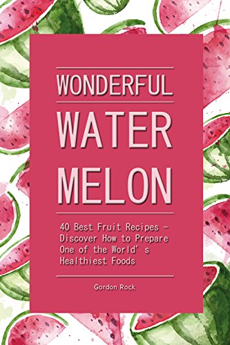 Wonderful Watermelon!: 40 Best Fruit Recipes - Discover How to Prepare One of the World's Healthiest Foods (English Edition) (Slices Gummy)