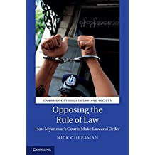 Opposing the Rule of Law: How Myanmar's Courts Make Law and Order (Cambridge Studies in Law and Society) (English Edition)