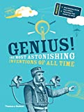 Genius!: The Most Astonishing Inventions of all Time