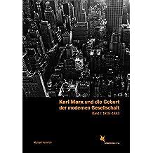 Karl Marx und die Geburt der modernen Gesellschaft: Biographie und Werkentwicklung. Band 1: 1818-1843