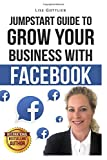 Grow Your Business With Facebook: Jump Start Guide To (Social Media Series, Band 2)