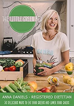 The Little Green Bed: 30 delicious ways to eat your greens and lower your carbs by [Daniels, Anna]