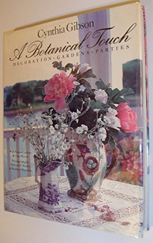 A Botanical Touch: Decoration, Gardens, Parties by Gibson, Cynthia, Carlton, Susan, Myers, Coco (1993) Hardcover