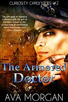 The Armored Doctor (Curiosity Chronicles Book 2) by [Morgan, Ava]