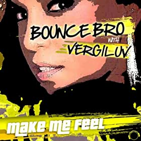 Bounce Bro & VergiLuv-Make Me Feel (Hands Up Edition)