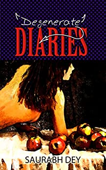 Degenerate Diaries by [Dey, Saurabh]