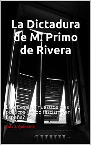 La Dictadura de M. Primo de Rivera: La antesala a nuestros días políticos ¿Hubo fascismo en España?