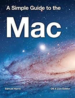 A Simple Guide to the Mac - OS X Lion Edition by [Harris, Samuel]