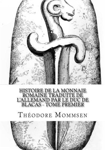 Histoire de la Monnaie Romaine Traduite de l'Allemand par Le Duc De Blacas - Tome Premier par Théodore Mommsen