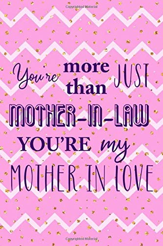 You Are More Than Just Mother In Law You're My Mother In Love: Blank Lined Notebook Journal Diary Composition Notepad 120 Pages 6x9 Paperback ( Mother In Law ) Dots Dot Hankie