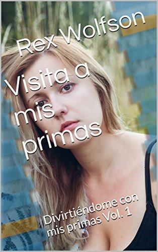 Visita a mis primas: Divirtiéndome con mis primas Vol. 1 por Rex Wolfson
