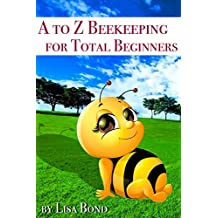 A to Z Beekeeping for Total Beginners (English Edition)
