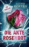 Die Akte Rosenrot: Thriller von Astrid Korten