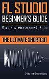 FL STUDIO BEGINNER'S GUIDE: How to Start Making Music in FL Studio - The Ultimate Shortcut