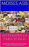 Apiterapia 101 para todos: 15 productos de la colmena para curar: miel de panales y meliponas, mielato, hidromiel, polen, jalea real, apitoxina, propoleo, aire de colmena, cera, opérculos