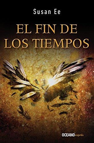 Fin de los tiempos, El. Ángeles caídos 3 (El fin de los tiempos) por Susan Ee
