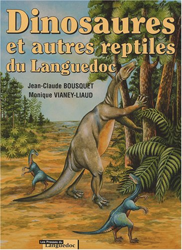 Dinosaures et autres reptiles du Languedoc par Jean-Claude Bousquet