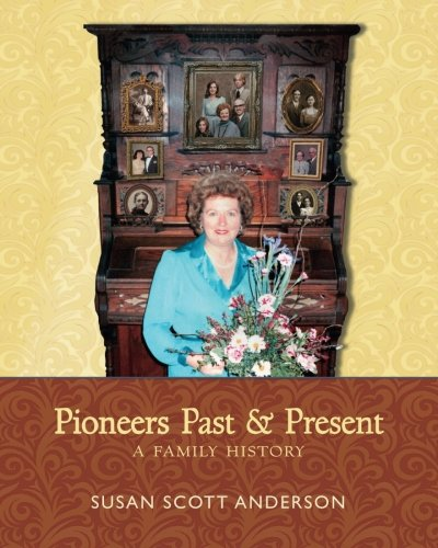 Pioneers Past and Present: A Family History