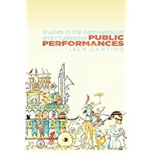 Public Performances: Studies in the Carnivalesque and Ritualesque (Ritual, Festival, and Celebration)