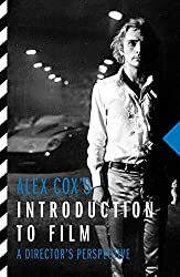 Alex Cox's Introduction to Film: A Director's Perspective by Alex Cox (2016-10-01)